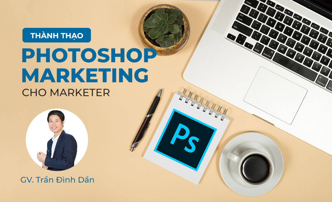 Thành thạo Photoshop Marketing cho Marketer